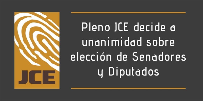 Pleno JCE decide a unanimidad sobre elección de Senadores y Diputados